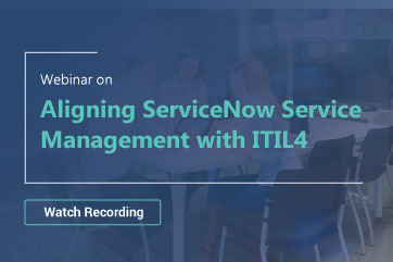 Aligning ServiceNow Service Management with ITIL4
