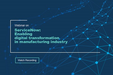 ServiceNow: Enabling digital transformation in manufacturing industry