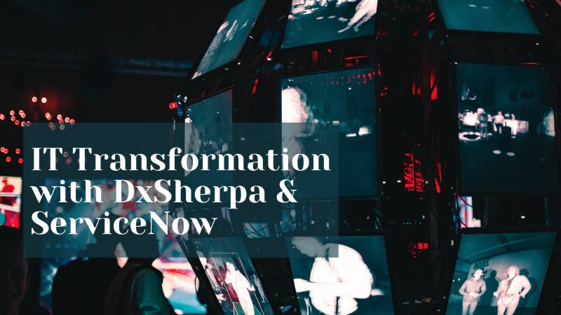 IT Transformation with DxSherpa & ServiceNow